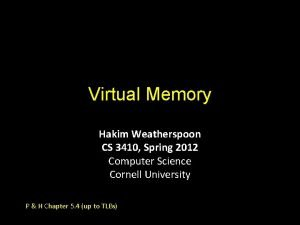 Virtual Memory Hakim Weatherspoon CS 3410 Spring 2012