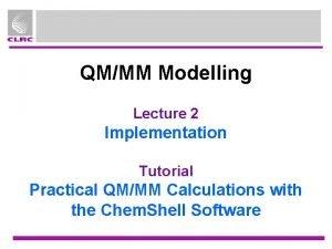 QMMM Modelling Lecture 2 Implementation Tutorial Practical QMMM