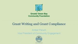 Grant Writing and Grant Compliance Amber Paluch Vice