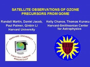 SATELLITE OBSERVATIONS OF OZONE PRECURSORS FROM GOME Randall