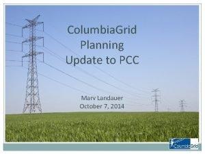 Columbia Grid Planning Update to PCC Marv Landauer