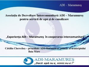 ADI Maramure Asociaia de Dezvoltare Intercomunitar ADI Maramure