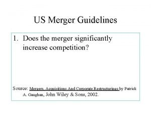 US Merger Guidelines 1 Does the merger significantly