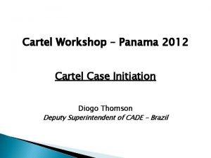 Cartel Workshop Panama 2012 Cartel Case Initiation Diogo