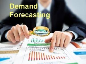Demand Forecasting What is Forecasting n Process of