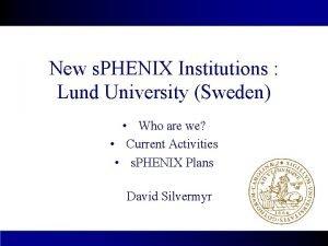 New s PHENIX Institutions Lund University Sweden Who