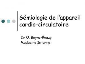 Smiologie de lappareil cardiocirculatoire Dr O BeyneRauzy Mdecine