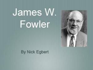 James W Fowler By Nick Egbert Dr James