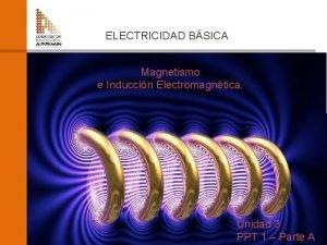 ELECTRICIDAD BSICA ADOTEC 2014 Magnetismo e Induccin Electromagntica