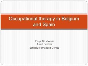 Occupational therapy in Belgium and Spain Freya De