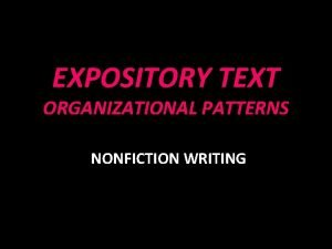 EXPOSITORY TEXT ORGANIZATIONAL PATTERNS NONFICTION WRITING Organizational Patterns