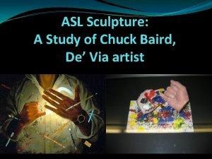 ASL Sculpture A Study of Chuck Baird De