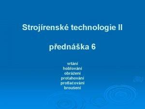 Strojrensk technologie II pednka 6 vrtn hoblovn obren