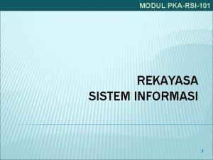 MODUL PKARSI101 REKAYASA SISTEM INFORMASI 1 MODUL PKARSI101