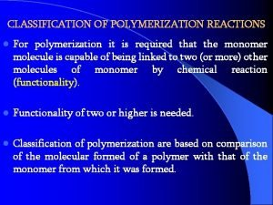 CLASSIFICATION OF POLYMERIZATION REACTIONS l For polymerization it