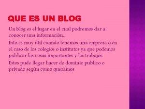 QUE ES UN BLOG Un blog es el