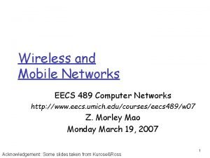 Wireless and Mobile Networks EECS 489 Computer Networks