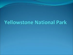 Yellowstone National Park History Americas first national park