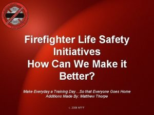 Firefighter Life Safety Initiatives How Can We Make