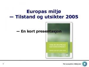 Europas milj Tilstand og utsikter 2005 En kort