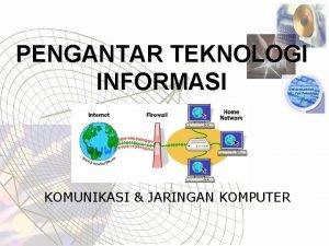 PENGANTAR TEKNOLOGI INFORMASI KOMUNIKASI JARINGAN KOMPUTER Jaringan Komputer