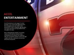 PRIVATE CONFIDENTIAL ACCEL ENTERTAINMENT Accel Entertainment is the