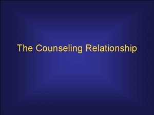 The Counseling Relationship Relationship Characteristics Proponents of diverse