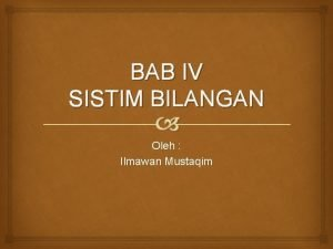BAB IV SISTIM BILANGAN Oleh Ilmawan Mustaqim Sistim