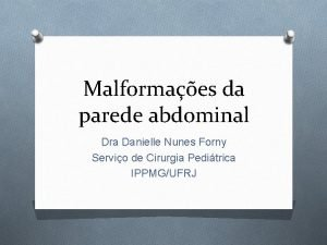 Malformaes da parede abdominal Dra Danielle Nunes Forny