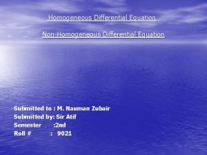 Homogeneous Differential Equation NonHomogeneous Differential Equation Submitted to