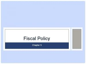 Fiscal Policy Chapter 9 Fiscal Policy Fiscal Policy