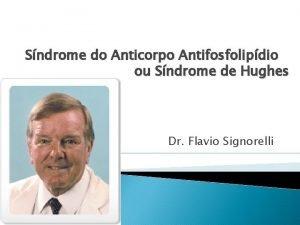 Sndrome do Anticorpo Antifosfolipdio ou Sndrome de Hughes