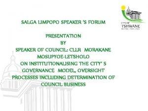 SALGA LIMPOPO SPEAKER S FORUM PRESENTATION BY SPEAKER