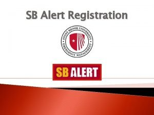 SB Alert Registration SB Alert Registration Enter your