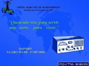 GRUPO MARCONI DE RADIOEMISSO Fundado em 15 de