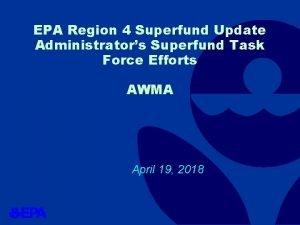 EPA Region 4 Superfund Update Administrators Superfund Task
