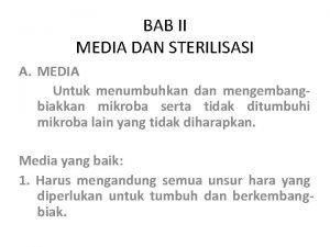 BAB II MEDIA DAN STERILISASI A MEDIA Untuk