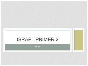 ISRAEL PRIMER 2 2014 ISRAEL IN THE WORLD