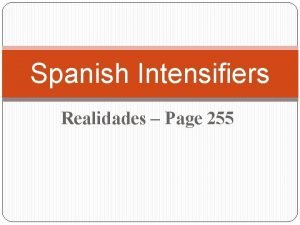 Spanish Intensifiers Realidades Page 255 Spanish Intensifiers In