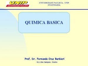 UNIVERSIDADE PAULISTA UNIP ENGENHARIA QUIMICA BASICA Prof Dr