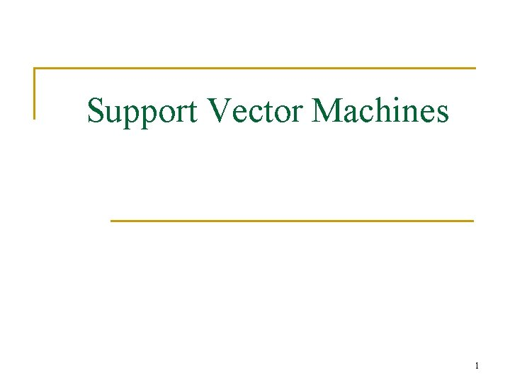 Support Vector Machines 1 Support Vector Machines n