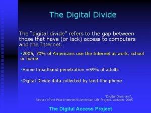 The Digital Divide The digital divide refers to