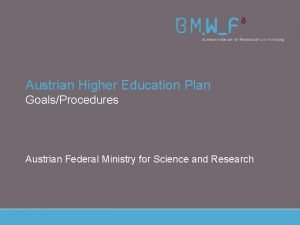 Austrian Higher Education Plan GoalsProcedures Austrian Federal Ministry