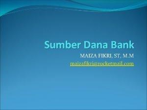 Sumber Dana Bank MAIZA FIKRI ST M M