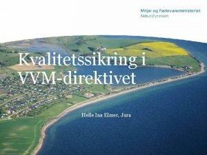 Kvalitetssikring i VVMdirektivet Helle Ina Elmer Jura De