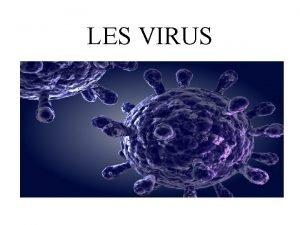 LES VIRUS Les virus sont des entits biologiques