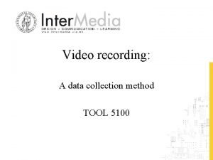 Video recording A data collection method TOOL 5100