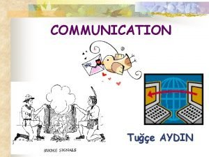 COMMUNICATION Tue AYDIN COMMUNICATION Communication is the process