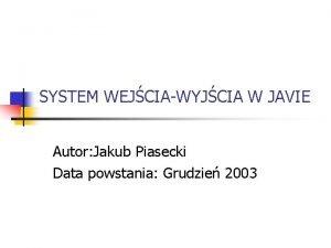 SYSTEM WEJCIAWYJCIA W JAVIE Autor Jakub Piasecki Data