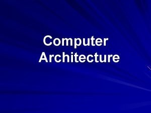 Computer Architecture Objectives Computer Input and Output Devices